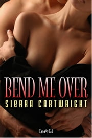 Bend Me Over ebook by Sierra Cartwright