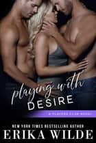 Playing with Desire (The Players Club, Book 6) ebook by Erika Wilde