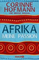 Afrika, meine Passion ebook by Corinne Hofmann