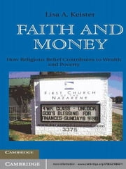 Faith and Money - How Religion Contributes to Wealth and Poverty ebook by Lisa A. Keister