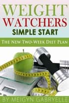 Weight Watchers Simple Start: The New Two Week Diet plan ebook by Meigyn Gabryelle