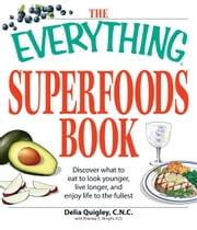 The Everything Superfoods Book - Discover what to eat to look younger, live longer, and enjoy life to the fullest ebook by Delia Quigley,Brierley E Wright
