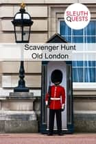 Scavenger Hunt – Old London ebook by SleuthQuests