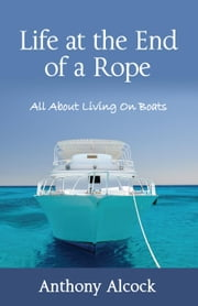 Life at the End of a Rope ebook by Anthony Alcock
