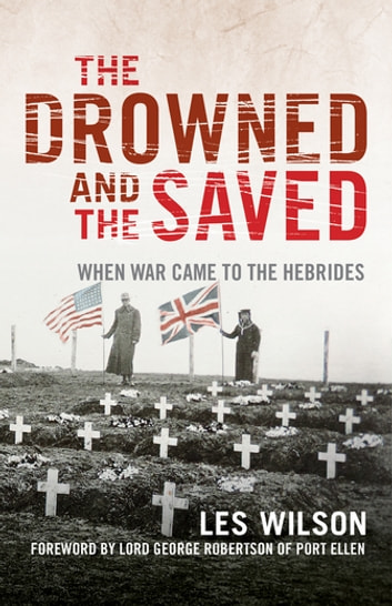 The Drowned and the Saved - When War Came to the Hebrides ebook by Les Wilson