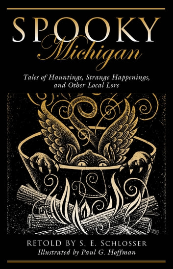 Spooky Michigan - Tales of Hauntings, Strange Happenings, and Other Local Lore ebook by S. E. Schlosser