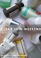Clear Skin Weekend ebook by Jazzy Wright