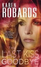 The Last Kiss Goodbye - A Novel e-kirjat by Karen Robards
