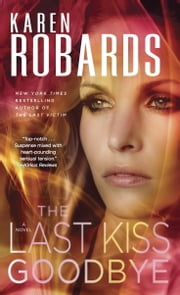 The Last Kiss Goodbye - A Novel ebook by Karen Robards
