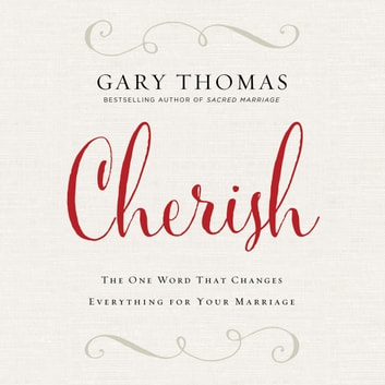 Cherish - The One Word That Changes Everything for Your Marriage audiobook by Gary L. Thomas