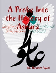 A Probe Into the History of Ashura ebook by Dr. Ibrahim Ayati