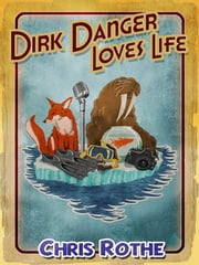 Dirk Danger Loves Life ebook by Chris Rothe
