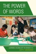 The Power of Words - Learning Vocabulary in Grades 4-9 ebook by