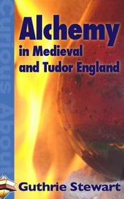 Alchemy in Medieval and Tudor England ebook by Guthrie Stewart