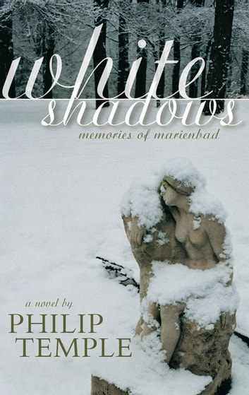 White Shadows - Memories of Marienbad ebook by Philip Temple