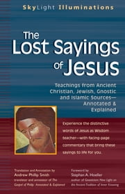 The Lost Sayings of Jesus - Teachings from Ancient Christian, Jewish, Gnostic and Islamic Sources ebook by Andrew Phillip Smith,Stephan A. Hoeller