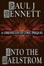 Into the Maelstrom - A Chronicles of Cyric Prequel story ebook by Paul J Bennett