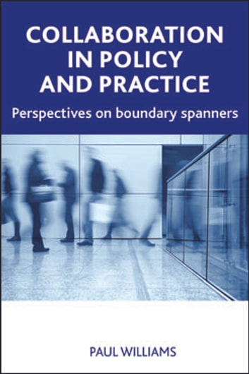 Collaboration in public policy and practice - Perspectives on boundary spanners ebook by Williams, Paul