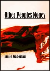Other People's Money ebook by Emile Gaboriau