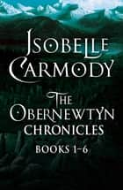 The Obernewtyn Chronicles: Books 1 - 6 - Books 1 - 6 ebook by Isobelle Carmody