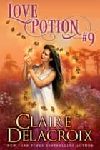 Love Potion #9 ebook by Claire Delacroix,Claire Cross