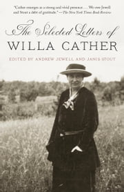 The Selected Letters of Willa Cather ebook by Willa Cather,Andrew Jewell,Janis Stout