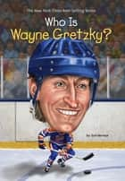Who Is Wayne Gretzky? ebook by Gail Herman, Ted Hammond, Nancy Harrison