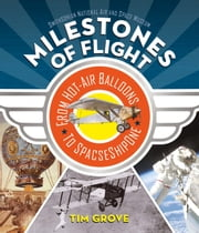 Milestones of Flight - From Hot-Air Balloons to SpaceShipOne ebook by Tim Grove,National Air and Space Museum