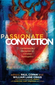 Passionate Conviction: Modern Discourses on Christian Apologetics - Modern Discourses on Christian Apologetics ebook by Paul Copan,William Lane Craig,J. P. Moreland,N. T. Wright,Norman Geisler,Lee Strobel,Gary Habermas,Charles L Quarles,L. Russ Bush,Francis J. Beckwith,Greg Koukl