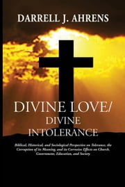 Divine Love/Divine Intolerance ebook by Darrell Ahrens