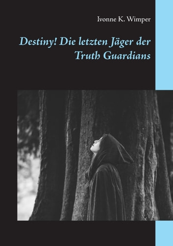 Destiny! Die letzten Jäger der Truth Guardians ebook by Ivonne K. Wimper