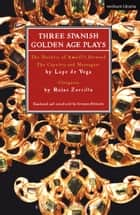 Three Spanish Golden Age Plays - The Duchess of Amalfi's Steward; The Capulets and Montagues; Cleopatra ebook by Lope De Vega, Roja Zorrila, Gwynne Edwards
