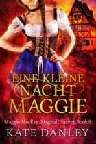 Eine Kleine Nacht Maggie - Maggie MacKay: Magical Tracker, #9 ebook by Kate Danley