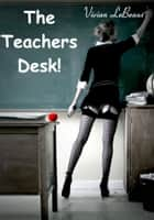 The Teachers Desk ebook by Vivian LeBeaux