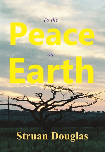 To the Peace on Earth ebook by Struan Douglas