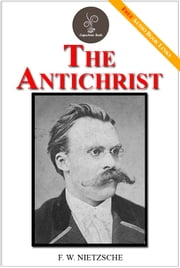The Antichrist - (FREE Audiobook Included!) ebook by F. W. Nietzsche