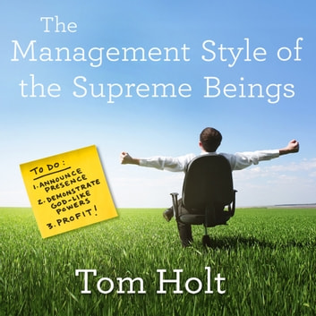 The Management Style of the Supreme Beings audiobook by Tom Holt