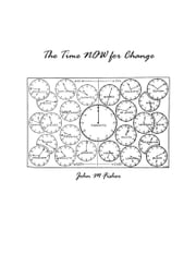 The Time NOW for Change ebook by John Fisher