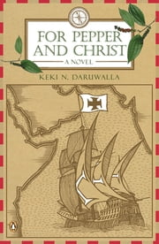 For Pepper and Christ - A Novel ebook by Keki Daruwalla