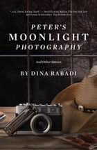 Peter's Moonlight Photography and Other Stories ebook by Dina Rabadi