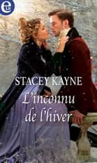 L'inconnu de l'hiver ebook by Stacey Kayne