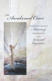 The Awakened Ones - Phenomenolgy of Visionary Experience ebook by Gananath Obeyesekere