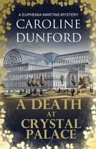 A Death at Crystal Palace - A Euphemia Martins Mystery ebook by Caroline Dunford