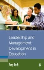 Leadership and Management Development in Education ebook by Tony Bush