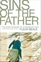 Sins of the Father - The Long Shadow of a Religious Cult ebook by Fleur Beale