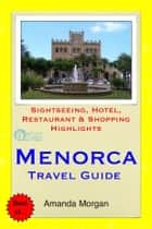 Menorca (Balearic Islands), Spain Travel Guide - Sightseeing, Hotel, Restaurant & Shopping Highlights (Illustrated) ebook by Amanda Morgan