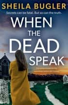 When the Dead Speak - A gripping and page-turning crime thriller packed with suspense ebook by Sheila Bugler
