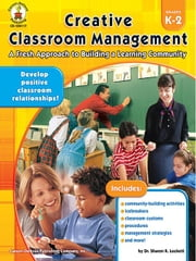 Creative Classroom Management, Grades K - 2: A Fresh Approach to Building a Learning Community ebook by Sharon R. Lockett, Ed. D.