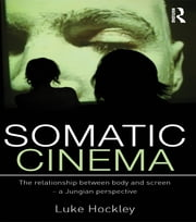 Somatic Cinema - The relationship between body and screen - a Jungian perspective ebook by Luke Hockley