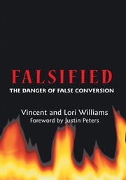 Falsified - The Danger of False Conversion ebook by Vincent and Lori Williams